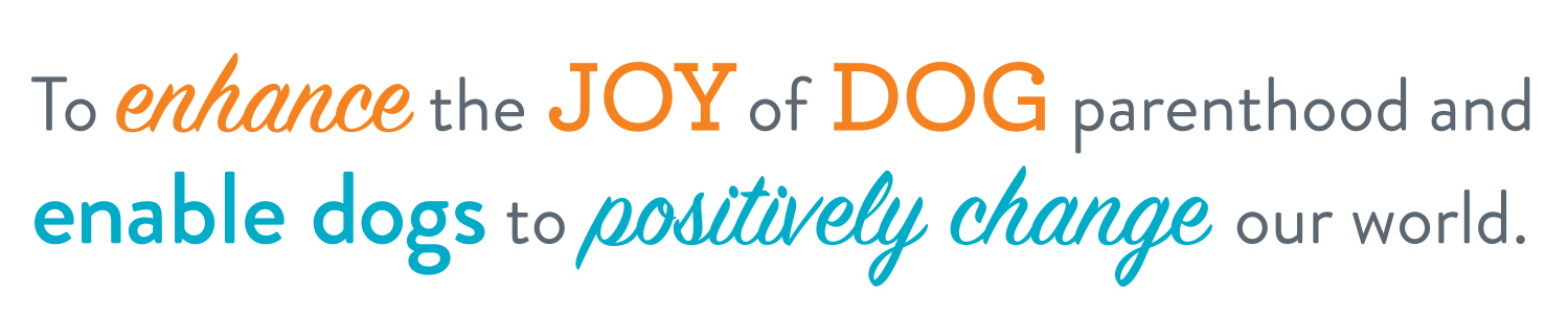 To enhance the joy of dag parenthood and enable dogs to positively change our world.